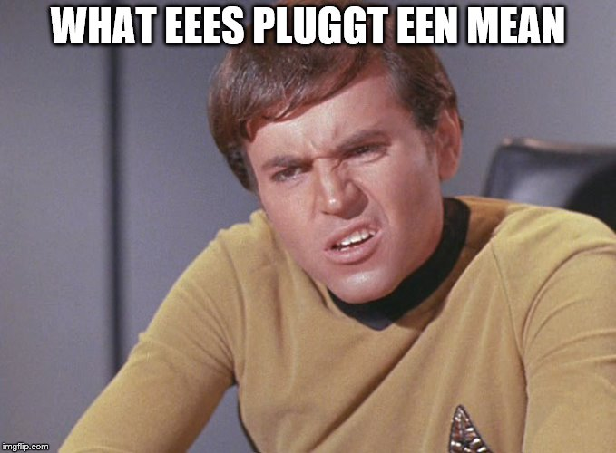 WHAT EEES PLUGGT EEN MEAN | made w/ Imgflip meme maker