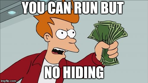 Shut Up And Take My Money Fry Meme | YOU CAN RUN BUT NO HIDING | image tagged in memes,shut up and take my money fry | made w/ Imgflip meme maker