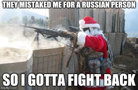 Hohoho | THEY MISTAKED ME FOR A RUSSIAN PERSON SO I GOTTA FIGHT BACK | image tagged in memes,hohoho | made w/ Imgflip meme maker