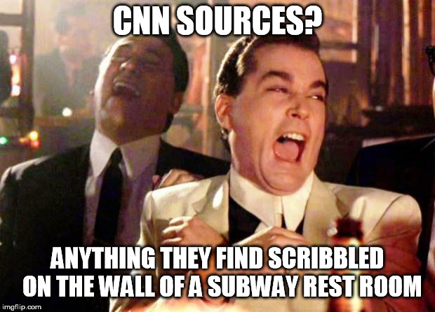Wise guys laughing | CNN SOURCES? ANYTHING THEY FIND SCRIBBLED  ON THE WALL OF A SUBWAY REST ROOM | image tagged in wise guys laughing | made w/ Imgflip meme maker