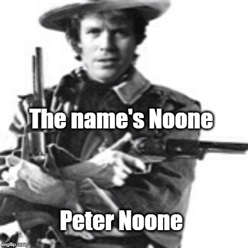 Peter Noone The name's Noone | made w/ Imgflip meme maker