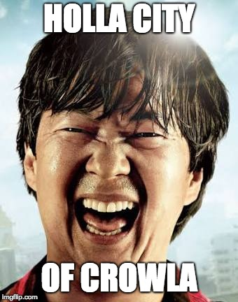 HOLLA CITY OF CROWLA | image tagged in mr chow | made w/ Imgflip meme maker