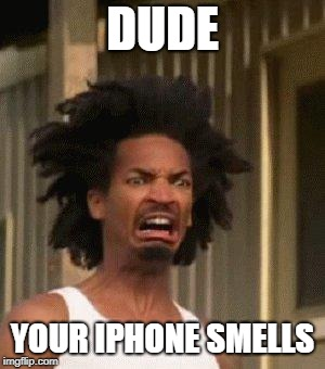 disgusted black face | DUDE YOUR IPHONE SMELLS | image tagged in disgusted black face | made w/ Imgflip meme maker