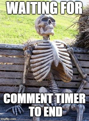 129081 second left | WAITING FOR COMMENT TIMER TO END | image tagged in memes,waiting skeleton,wth,ssby,funny | made w/ Imgflip meme maker