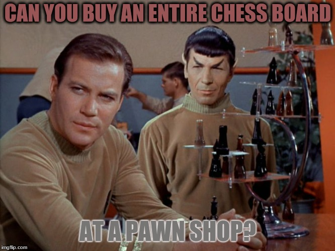 Life's Toughest Questions #51 | CAN YOU BUY AN ENTIRE CHESS BOARD AT A PAWN SHOP? | image tagged in kirk and spock play chess,memes,funny,tough,questions | made w/ Imgflip meme maker