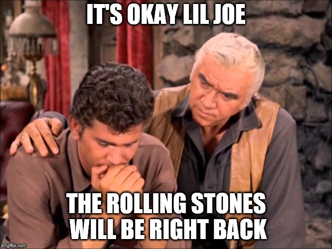 IT'S OKAY LIL JOE THE ROLLING STONES WILL BE RIGHT BACK | made w/ Imgflip meme maker