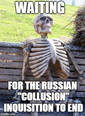"Waiting Skeleton | WAITING FOR THE RUSSIAN ""COLLUSION"" INQUISITION TO END 