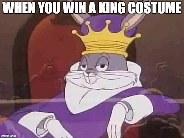 WHEN YOU WIN A KING COSTUME | image tagged in looney tunes,king,bugs bunny | made w/ Imgflip meme maker