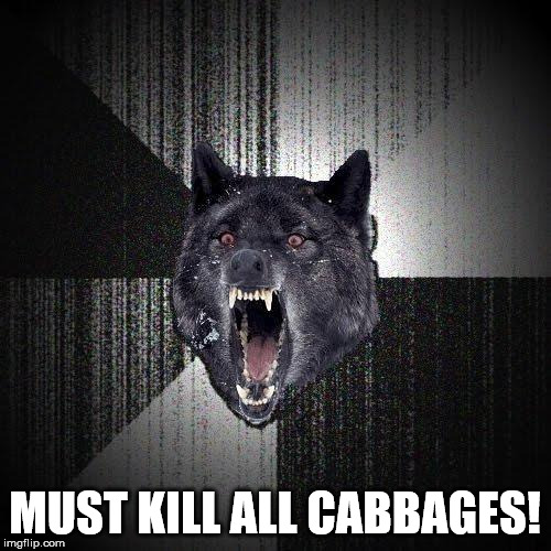 MUST KILL ALL CABBAGES! | made w/ Imgflip meme maker