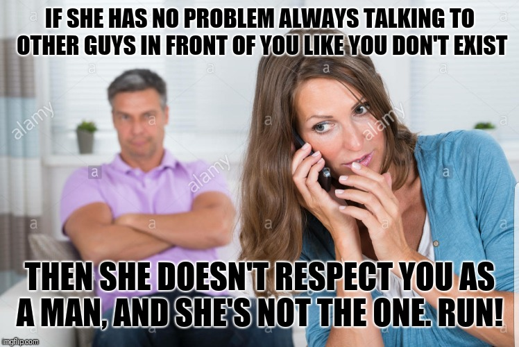 Thot | IF SHE HAS NO PROBLEM ALWAYS TALKING TO OTHER GUYS IN FRONT OF YOU LIKE YOU DON'T EXIST THEN SHE DOESN'T RESPECT YOU AS A MAN, AND SHE'S NOT | image tagged in thots | made w/ Imgflip meme maker