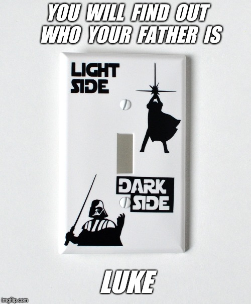 YOU  WILL  FIND  OUT  WHO  YOUR  FATHER  IS LUKE | made w/ Imgflip meme maker