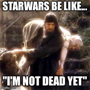 "STARWARS BE LIKE... ""I'M NOT DEAD YET"" 