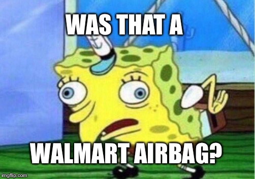 Mocking Spongebob Meme | WAS THAT A WALMART AIRBAG? | image tagged in memes,mocking spongebob | made w/ Imgflip meme maker