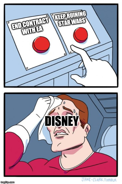 Two Buttons Meme | END CONTRACT WITH EA KEEP RUINING STAR WARS DISNEY | image tagged in memes,two buttons | made w/ Imgflip meme maker