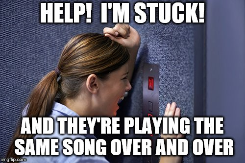 HELP!  I'M STUCK! AND THEY'RE PLAYING THE SAME SONG OVER AND OVER | made w/ Imgflip meme maker