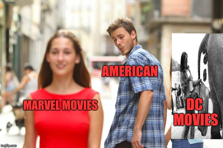 Distracted Boyfriend Meme | MARVEL MOVIES AMERICAN DC MOVIES | image tagged in memes,distracted boyfriend | made w/ Imgflip meme maker