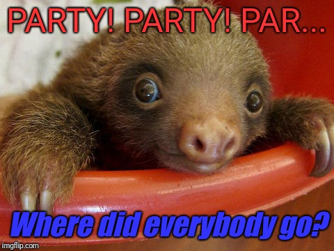 PARTY! PARTY! PAR... Where did everybody go? | made w/ Imgflip meme maker
