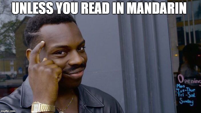 Roll Safe Think About It Meme | UNLESS YOU READ IN MANDARIN | image tagged in memes,roll safe think about it | made w/ Imgflip meme maker