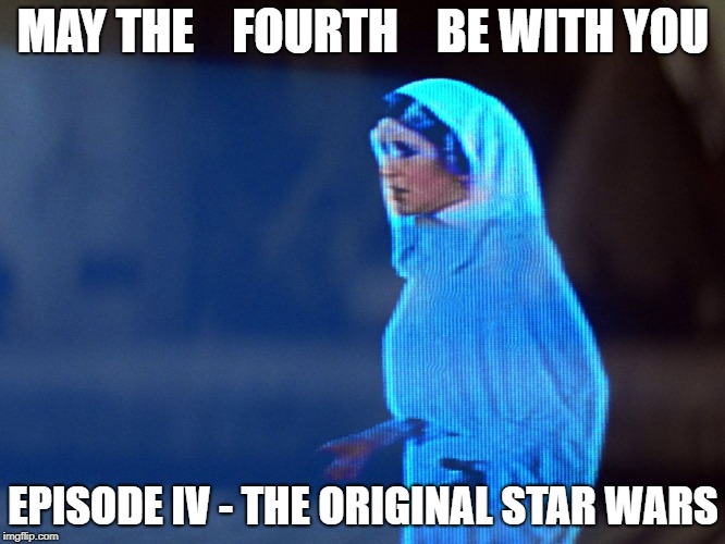 Help Me Obi Wan Kenobi. You're My Only Hope. | MAY THE    FOURTH    BE WITH YOU EPISODE IV - THE ORIGINAL STAR WARS | image tagged in star wars,memes | made w/ Imgflip meme maker