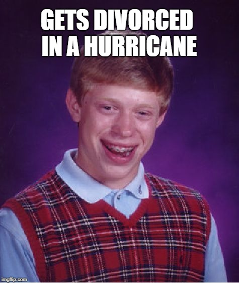 Bad Luck Brian Meme | GETS DIVORCED IN A HURRICANE | image tagged in memes,bad luck brian | made w/ Imgflip meme maker