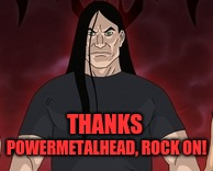 THANKS POWERMETALHEAD, ROCK ON! | made w/ Imgflip meme maker