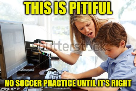 THIS IS PITIFUL NO SOCCER PRACTICE UNTIL IT'S RIGHT | made w/ Imgflip meme maker