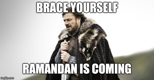 Winter Is Coming | BRACE YOURSELF RAMANDAN IS COMING | image tagged in winter is coming | made w/ Imgflip meme maker