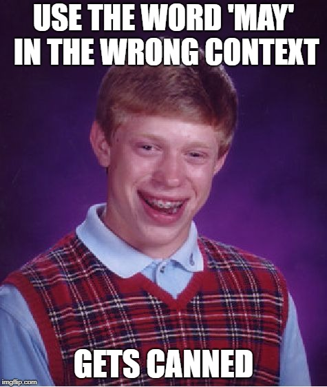 Bad Luck Brian Meme | USE THE WORD 'MAY' IN THE WRONG CONTEXT GETS CANNED | image tagged in memes,bad luck brian | made w/ Imgflip meme maker