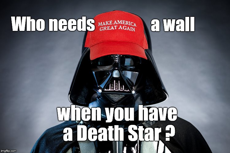 Perhaps I should have used the 10 Guy template for this meme... | Who needs when you have a Death Star ? a wall | image tagged in darth trump darth vader resist theresistance black lives matter,donald trump,trump wall,mga,just another brick in the wall,dougl | made w/ Imgflip meme maker