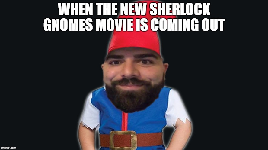 WHEN THE NEW SHERLOCK GNOMES MOVIE IS COMING OUT | image tagged in keemstar | made w/ Imgflip meme maker