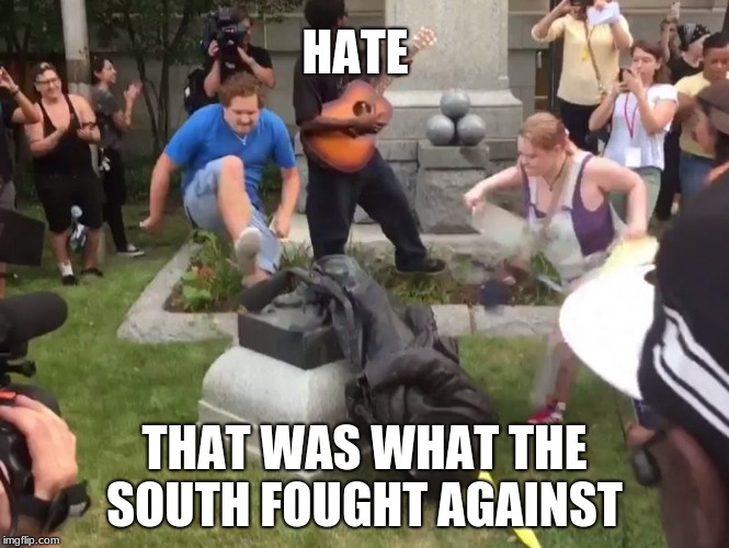 Durham NC Confederate Statue | HATE THAT WAS WHAT THE SOUTH FOUGHT AGAINST | image tagged in durham nc confederate statue | made w/ Imgflip meme maker