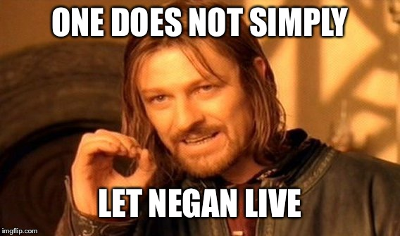 One Does Not Simply Meme | ONE DOES NOT SIMPLY LET NEGAN LIVE | image tagged in memes,one does not simply | made w/ Imgflip meme maker