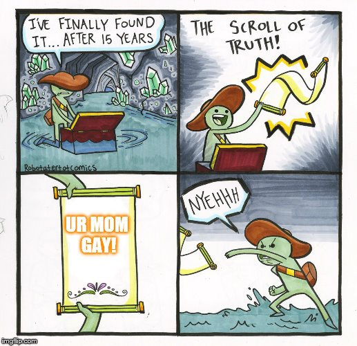 The Scroll Of Truth Meme | UR MOM GAY! | image tagged in memes,the scroll of truth | made w/ Imgflip meme maker
