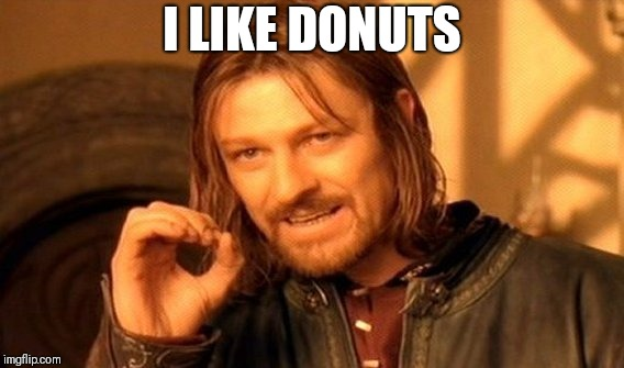 One Does Not Simply Meme | I LIKE DONUTS | image tagged in memes,one does not simply | made w/ Imgflip meme maker