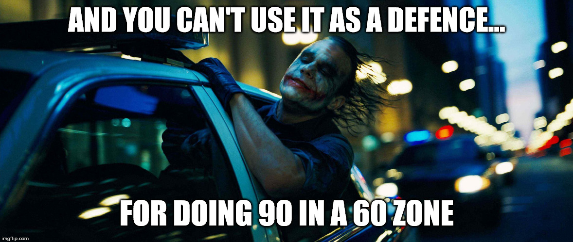 AND YOU CAN'T USE IT AS A DEFENCE... FOR DOING 90 IN A 60 ZONE | made w/ Imgflip meme maker