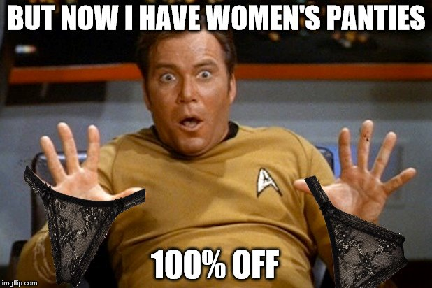 BUT NOW I HAVE WOMEN'S PANTIES 100% OFF | made w/ Imgflip meme maker