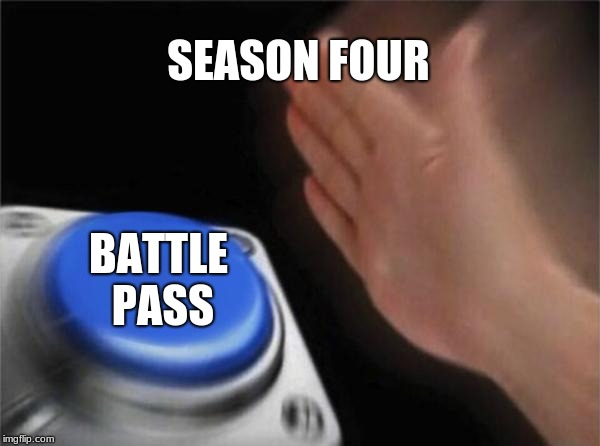 Blank Nut Button Meme | SEASON FOUR BATTLE PASS | image tagged in memes,blank nut button | made w/ Imgflip meme maker