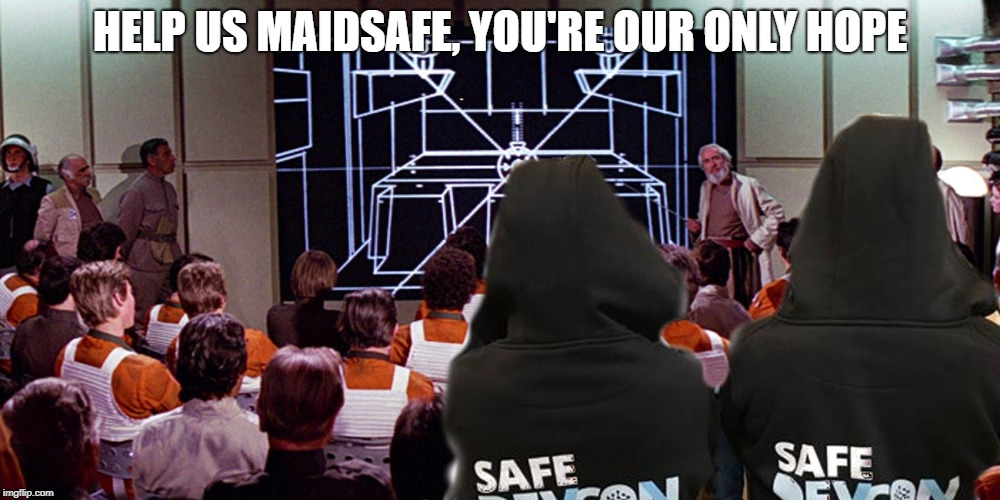 HELP US MAIDSAFE, YOU'RE OUR ONLY HOPE | image tagged in maidsafe | made w/ Imgflip meme maker