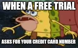Spongegar Meme | WHEN A FREE TRIAL ASKS FOR YOUR CREDIT CARD NUMBER | image tagged in memes,spongegar | made w/ Imgflip meme maker