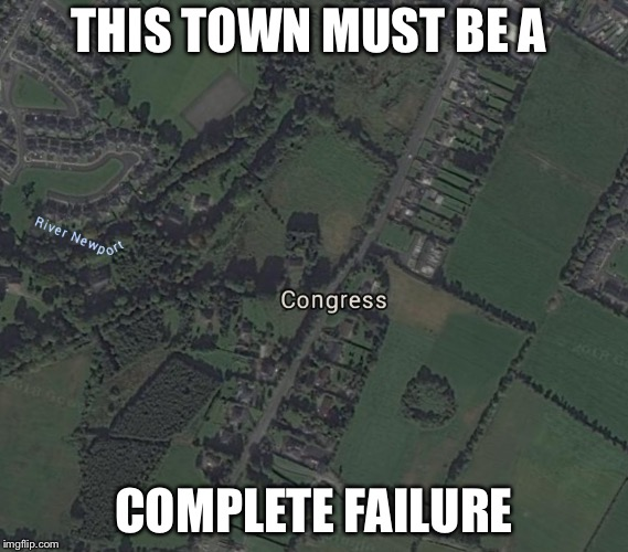 Hmmmmm |  THIS TOWN MUST BE A; COMPLETE FAILURE | image tagged in congress | made w/ Imgflip meme maker