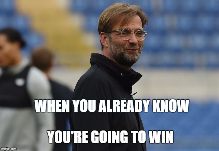 Liverpool will easily win against Roma according to Jurgen Klopp's face | WHEN YOU ALREADY KNOW YOU'RE GOING TO WIN | image tagged in liverpool,champions league,soccer,football | made w/ Imgflip meme maker