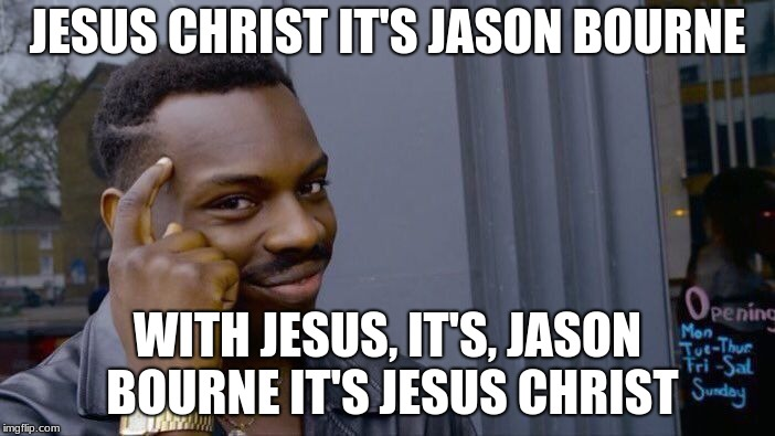 Roll Safe Think About It Meme | JESUS CHRIST IT'S JASON BOURNE WITH JESUS, IT'S, JASON BOURNE IT'S JESUS CHRIST | image tagged in memes,roll safe think about it | made w/ Imgflip meme maker