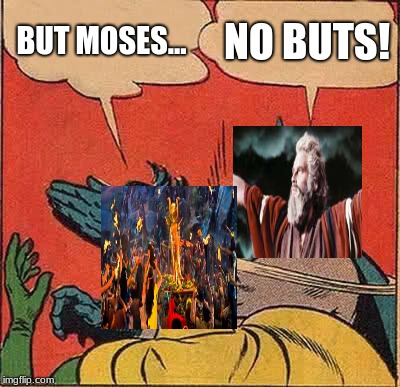 Batman Slapping Robin Meme | BUT MOSES... NO BUTS! | image tagged in memes,batman slapping robin | made w/ Imgflip meme maker