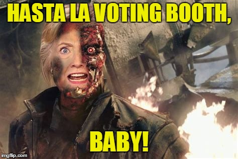 HASTA LA VOTING BOOTH, BABY! | made w/ Imgflip meme maker