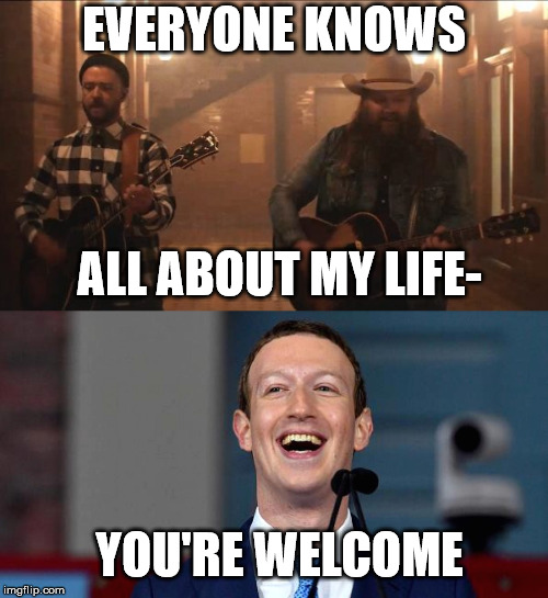 I don't wanna get caught up in the rhythm of it  | EVERYONE KNOWS ALL ABOUT MY LIFE- YOU'RE WELCOME | image tagged in justin timberlake,mark zuckerberg,facebook,funny | made w/ Imgflip meme maker