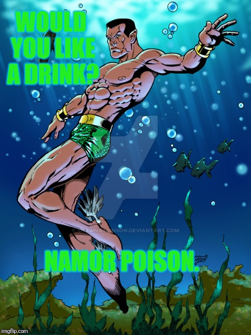WOULD YOU LIKE A DRINK? NAMOR POISON. | made w/ Imgflip meme maker