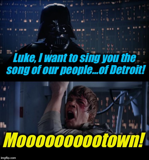 Star Wars Motown No | Luke, I want to sing you the song of our people...of Detroit! Moooooooootown! | image tagged in memes,star wars no,evilmandoevil,funny,star wars week | made w/ Imgflip meme maker