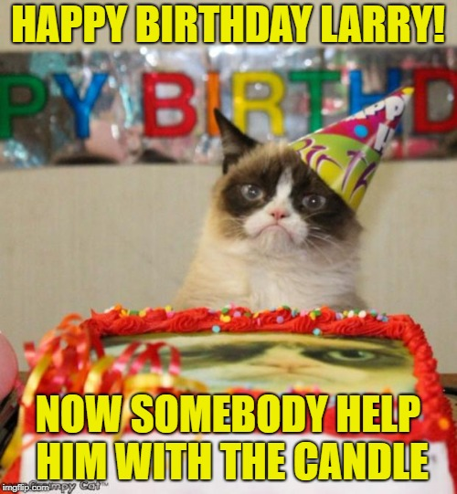 HAPPY BIRTHDAY LARRY! NOW SOMEBODY HELP HIM WITH THE CANDLE | made w/ Imgflip meme maker