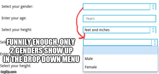 Maybe that's because there are only 2???????????????????????????? | FUNNILY ENOUGH, ONLY 2 GENDERS SHOW UP IN THE DROP DOWN MENU | image tagged in memes,funny,gender,only,2 genders | made w/ Imgflip meme maker