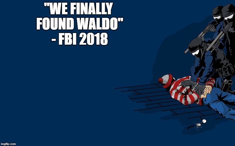 """WE FINALLY FOUND WALDO"" - FBI 2018 